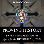 Proving History: Bayes's Theorem and the Quest for the Historical Jesus | Richard Carrier
