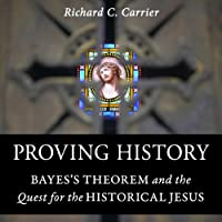 Proving History: Bayes's Theorem and the Quest for the Historical Jesus Hörbuch von Richard Carrier Gesprochen von: Richard Carrier