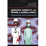 "Medicine, Mobility, and Power in Global Africavon ""Hansj�rg Dilger"""