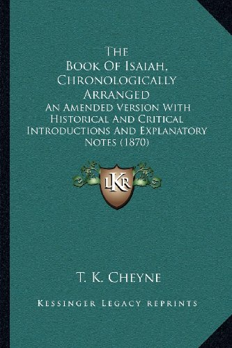 The Book of Isaiah, Chronologically Arranged: An Amended Version with Historical and Critical Introductions and Explanatory Notes (1870)