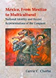 Carrie C. Chorba Mexico, from Mestizo to Multicultural: National Identity and Recent Representations of the Conquest