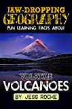 Jaw-Dropping Geography: Fun Learning Facts About Volatile Volcanoes: Illustrated Fun Learning For Kids
