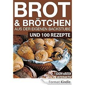 Brot & Br�tchen - Aus der eigenen Backstube - Und 100 Rezepte
