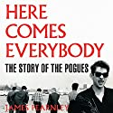 Here Comes Everybody: The Story of the Pogues Audiobook by James Fearnley Narrated by James Fearnley