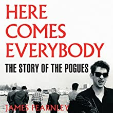 Here Comes Everybody: The Story of the Pogues (       UNABRIDGED) by James Fearnley Narrated by James Fearnley