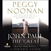 John Paul the Great: Remembering a Spiritual Father | [Peggy Noonan]