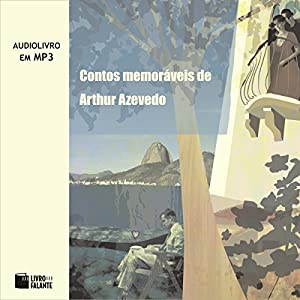 Contos Memoráveis de Arthur Azevedo [Memorable Tales of Arthur Azevedo] Audiobook