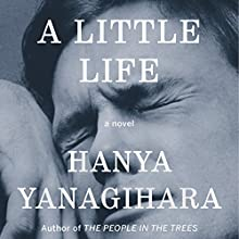 A Little Life: A Novel Audiobook by Hanya Yanagihara Narrated by Oliver Wyman