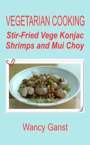 Vegetarian Cooking: Stir-Fried Vege Konjac Shrimps And Mui Choy (Vegetarian Cooking - Vege Seafood Book 17)
