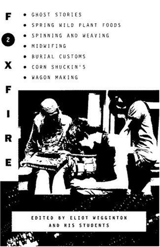 Foxfire 2: Ghost Stories, Spring Wild Plant Foods, Spinning and Weaving, Midwifing, Burial Customs, Corn Shuckin's, Wagon Making and More Affairs of Plain Living, Inc. Foxfire Fund