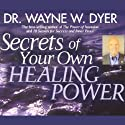 Secrets of Your Own Healing Power Speech by Dr. Wayne W. Dyer Narrated by Wayne W. Dyer