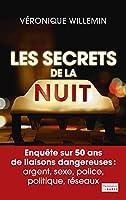 Les Secrets de la nuit: Enqu�te sur 50 ans de liaisons dangereuses : argent, sexe, police, politique, r�seaux