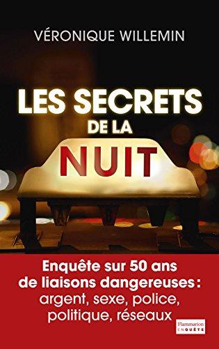 Les Secrets de la nuit: Enquête sur 50 ans de liaisons dangereuses : argent, sexe, police, politique, réseaux