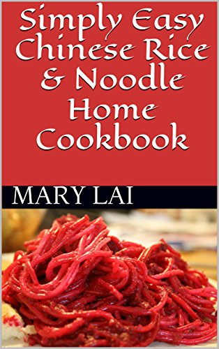 Simply Easy Chinese Rice & Noodle Home Cookbook by Mary Lai