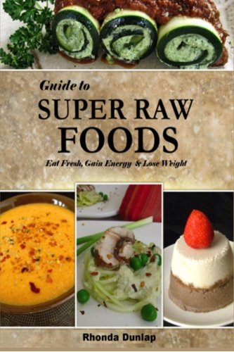 Guide to Super Raw Foods: Eat Fresh, Gain Energy & Lose Weight by Rhonda Dunlap