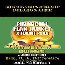 Recession-Proof Billionaire: Financial Flak Jacket and Flight Plan (       UNABRIDGED) by Dr. R.A. Benson Narrated by Joel Persinger