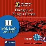 Danger at King's Cross (Compact Lernkrimi Hörbuch): Englisch Niveau B1 - inkl. Begleitbuch als PDF | Bernie Martin