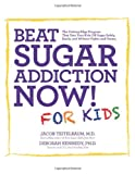 img - for Beat Sugar Addiction Now! for Kids: The Cutting-Edge Program That Gets Kids Off Sugar Safely, Easily, and Without Fights and Drama book / textbook / text book