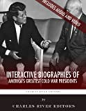 Interactive Biographies of Americas Greatest Cold War Presidents: Harry Truman, Dwight Eisenhower, John F. Kennedy, Lyndon B. Johnson and Ronald Reagan
