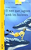 img - for El nen que jugava amb les balenes book / textbook / text book