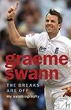 Graeme Swann: The Breaks are Off - My Autobiography Graeme Swann