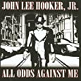 All Odds Against Me by John Lee Hooker Jr.
