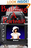 Building A Portrait (On Target Photo Training Book 13)