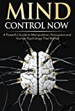 img - for Mind Control NOW: A Powerful Guide to Manipulation, Persuasion and Human Psychology That Works! book / textbook / text book