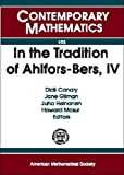 img - for In the Tradition of Ahlfors-Bers, IV: Ahlfors-bers Colloquium May 19 - 22, 2005 Univeristy of Michigan Ann Arbor, Michigan (Contemporary Mathematics) (v. 4) book / textbook / text book
