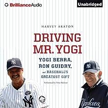 Driving Mr. Yogi: Yogi Berra, Ron Guidry, and Baseball's Greatest Gift (       UNABRIDGED) by Harvey Araton Narrated by Peter Berkrot