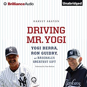 Driving Mr. Yogi: Yogi Berra, Ron Guidry, and Baseball's Greatest Gift | [Harvey Araton]