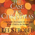 The Case for Christmas: A Journalist Investigates the Identity of the Child in the Manger (       UNABRIDGED) by Lee Strobel Narrated by Lee Strobel