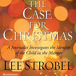 The Case for Christmas: A Journalist Investigates the Identity of the Child in the Manger | [Lee Strobel]