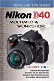 Lark Books Magic Lantern Guides: Nikon D40 Multimedia Workshop