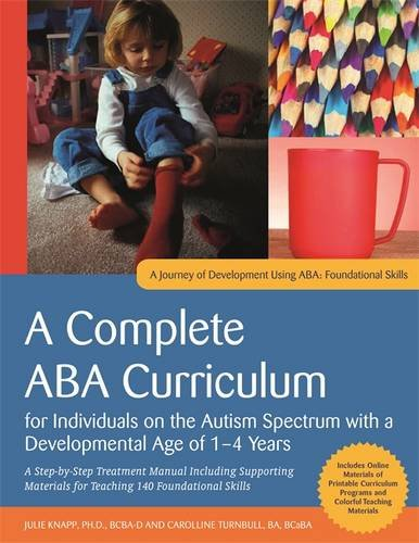 A Complete ABA Curriculum for Individuals on the Autism Spectrum with a Developmental Age of 1-4 Years: A Step-by-Step Treatment Manual Including ... Skill (A Journey of Development Using ABA)