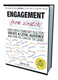 img - for Engagement from Scratch! How Super-Community Builders Create a Loyal Audience and How You Can Do the Same! book / textbook / text book