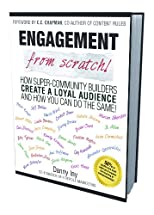 Engagement from Scratch!: How Super-Community Builders Create a Loyal Audience and How You Can Do the Same!