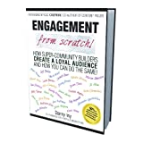 Engagement from Scratch! How Super-Community Builders Create a Loyal Audience and How You Can Do the Same! ~ Guy Kawasaki