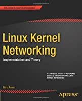 Linux Kernel Networking: Implementation and Theory Front Cover