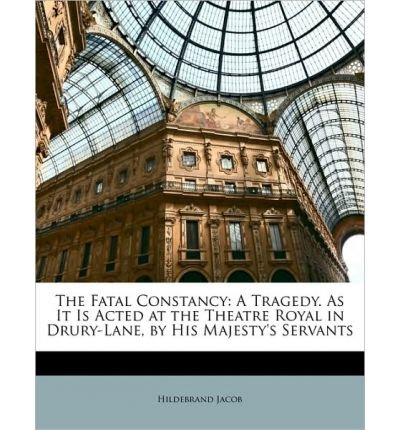 The Fatal Constancy: A Tragedy. as It Is Acted at the Theatre Royal in Drury-Lane, by His Majesty's Servants (Paperback) - Common