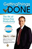 Getting Things Done: The Art of Stress Free Productivity (0142000280) by Allen, David