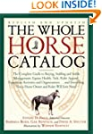 The Whole Horse Catalog: The Complete...