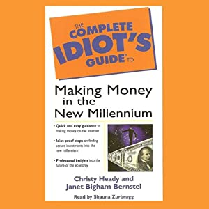 The Complete Idiots's Guide to Making Money in the New Millennium | [Christy Heady, Janet Bernstel]