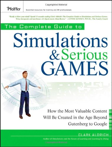The Complete Guide to Simulations and Serious Games: How...