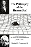 img - for The Philosophy of the Human Soul: A Radical Postmodern View of Corporeal and Incorporeal Substances book / textbook / text book