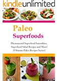 Paleo Superfoods:  Phenomenal Superfood Smoothies, Superfood Salad Recipes and More! (Ultimate Paleo Recipes Series) (English Edition)
