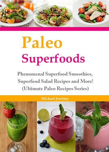 Paleo Superfoods:  Phenomenal Superfood Smoothies, Superfood Salad Recipes and More! (Ultimate Paleo Recipes Series) by Michael Jessimy