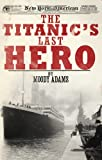 img - for The Titanic's Last Hero: A Startling True Story That Can Change Your Life Forever book / textbook / text book