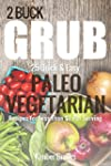 2 Buck Grub: 25 Quick and Easy Paleo...