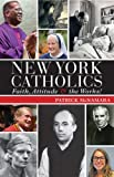 Patrick Mcnamara New York Catholics: Faith, Attitude, and the Works